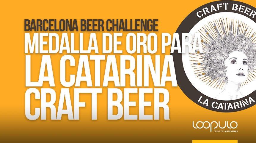 La Catarina Craft Beer, triunfa con una medalla de oro en Barcelona Beer Challenge con su Sierra Blanca – Loopulo