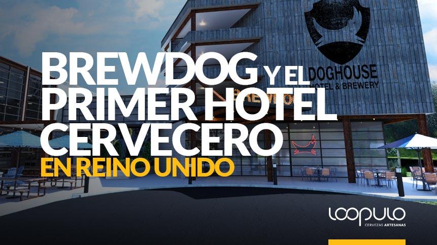 BrewDog y DogHouse, el primer hotel cervecero en Reino Unido – Loopulo