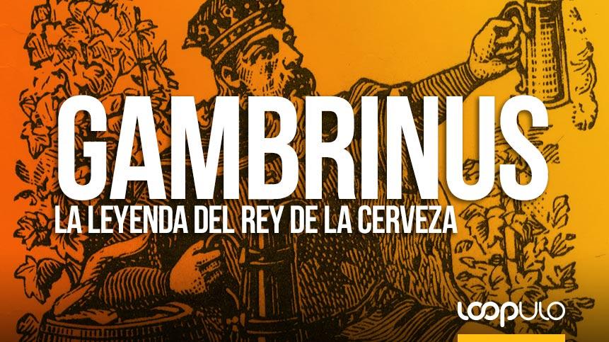 GAMBRINUS, la leyenda del REY DE LA CERVEZA – Loopulo