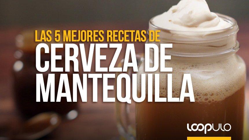 Las 5 mejores recetas de CERVEZA DE MANTEQUILLA – Loopulo