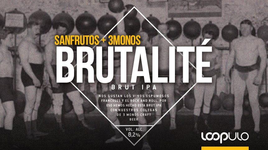 Brutalite, la Brut IPA de SanFrutos y 3 Monos – Loopulo