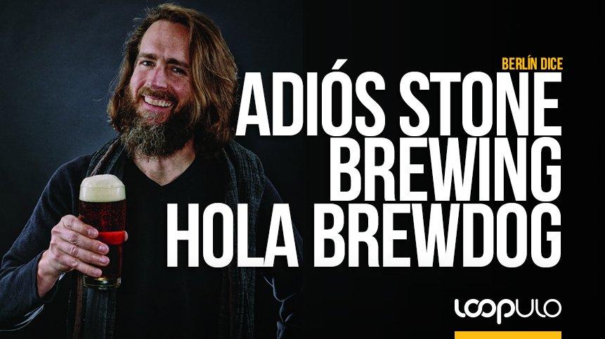 Berlín dice adiós a Stone Brewing y da la bienvenida a BrewDog – Loopulo