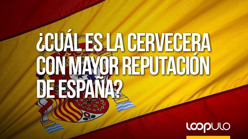 ¿Cuál es la cervecera con mayor reputación de España? – Loopulo