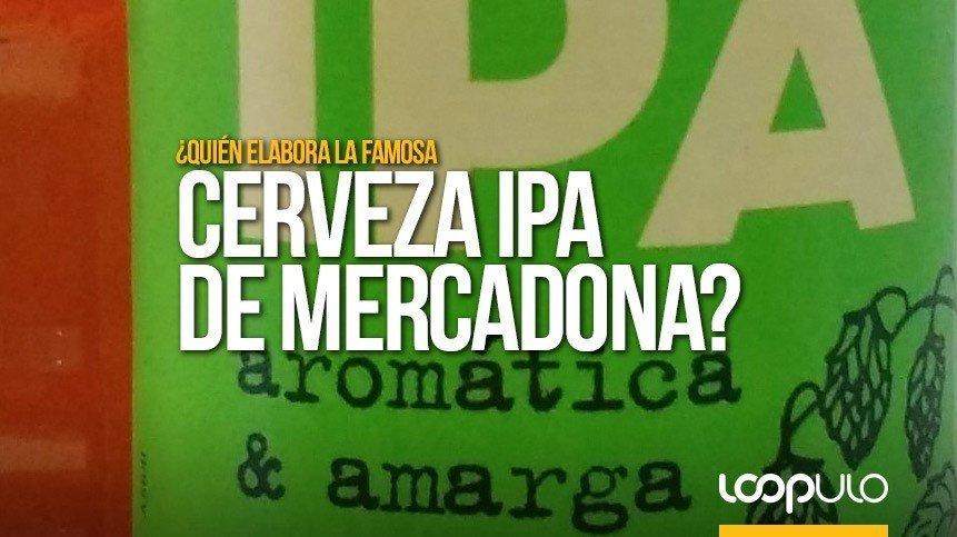 ¿Quién elabora la famosa cerveza IPA de Mercadona? – Loopulo