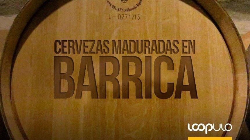 Cervezas maduradas en barricas, del barril al vaso