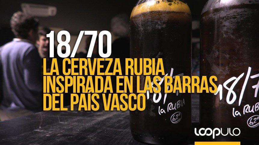 18/70, la cerveza rubia inspirada en las barras del País Vasco – Loopulo