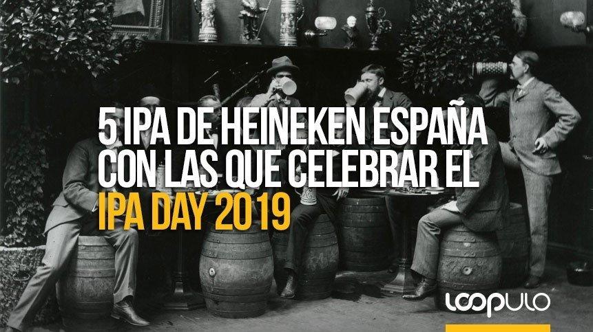 5 IPAs de Heineken España para celebrar el IPA Day 2019 – Loopulo