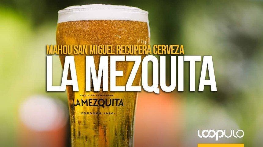 Cerveza La Mezquita renace a manos de Mahou San Miguel – Loopulo
