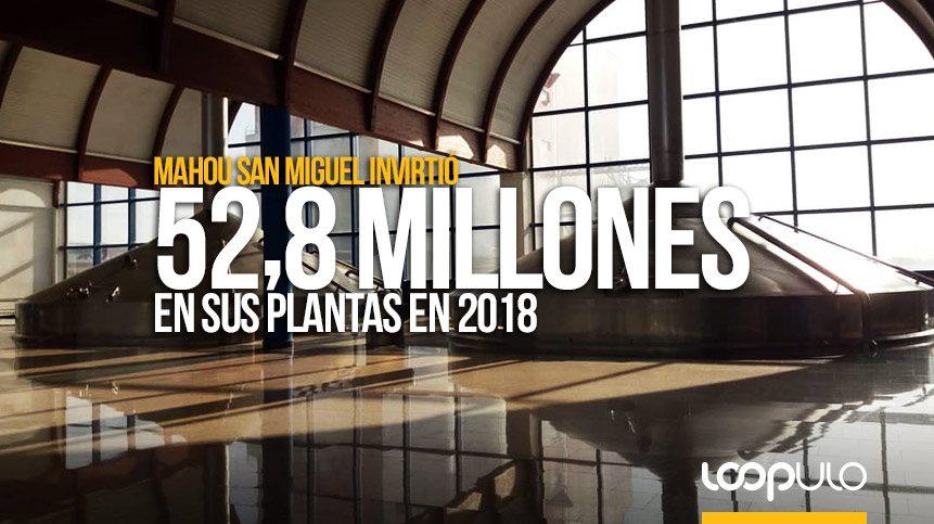 Mahou San Miguel invirtió 52,8 millones en sus plantas en 2018