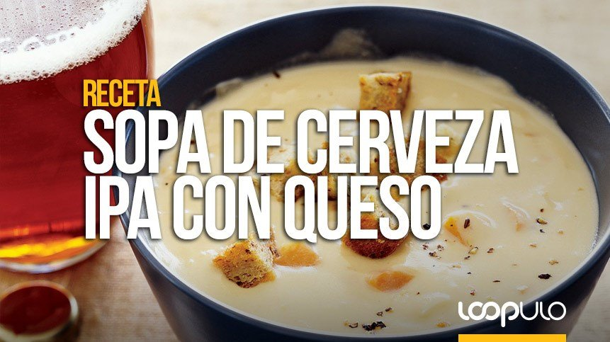 Receta de sopa de cerveza IPA y queso cheddar