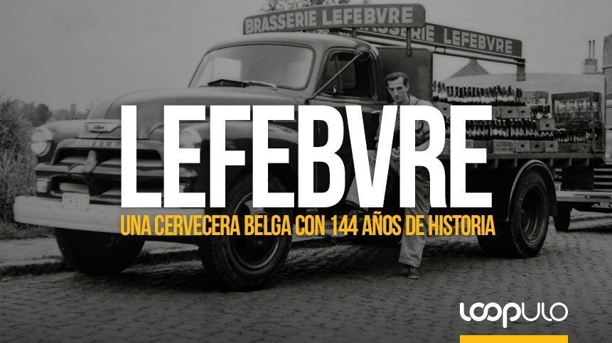 Lefebvre, una cervecera belga con 144 años de historia