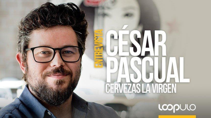 Entrevista a César Pascual, Cervezas La Virgen – Loopulo