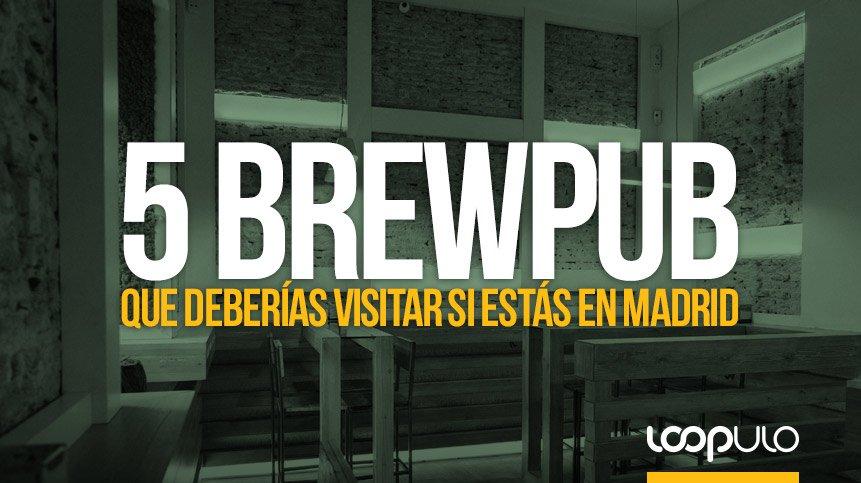 5 BrewPub que deberías visitar si estás en Madrid – Loopulo