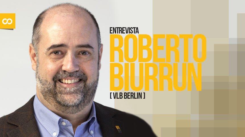 Entrevista Roberto Biurrun, gerente ejecutivo internacional de comercialización de VLB Berlin - Loopulo
